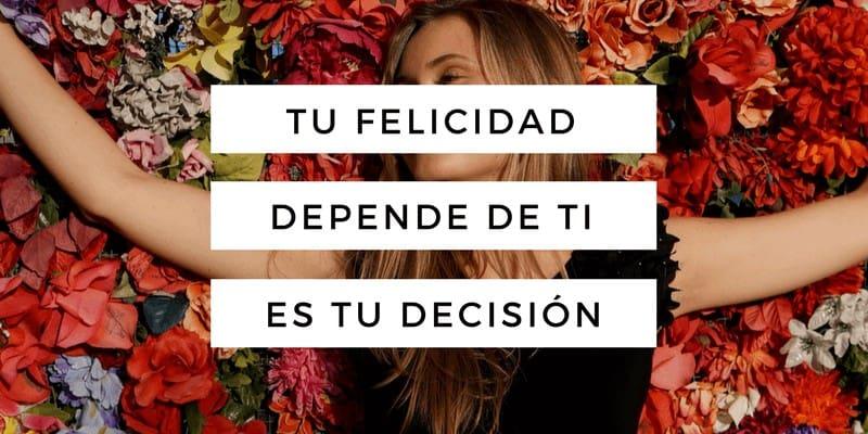 felicidad, alegría de vivir, happiness, inspiración, decisión de ser feliz