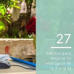 27 habitos para mejorar tu vida