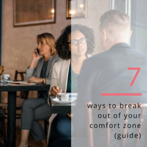 7 ways to break out of your comfort zone